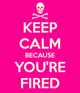 keep-calm-because-you-re-fired